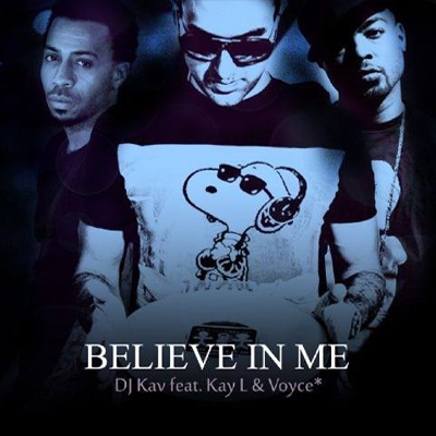 Believe In Me (DJ Kav featuring Kay L & Voyce) 2014 (single)