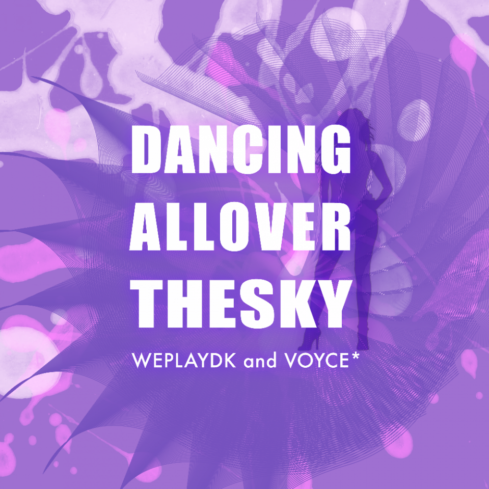 WEPLAYDK VOYCE DANCING ALL OVER THE SKY